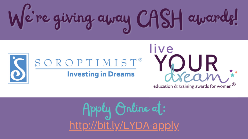 We're giving away cash awards! Soroptimist Live Your Dream awards. Apply online at http://bit.ly/LYD-Apply.